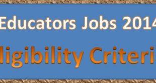 Complete Eligibility Criteria Qualification for Educators jobs 2014-15