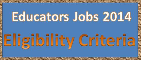 Complete Eligibility Criteria Qualification for Educators jobs 2014-15