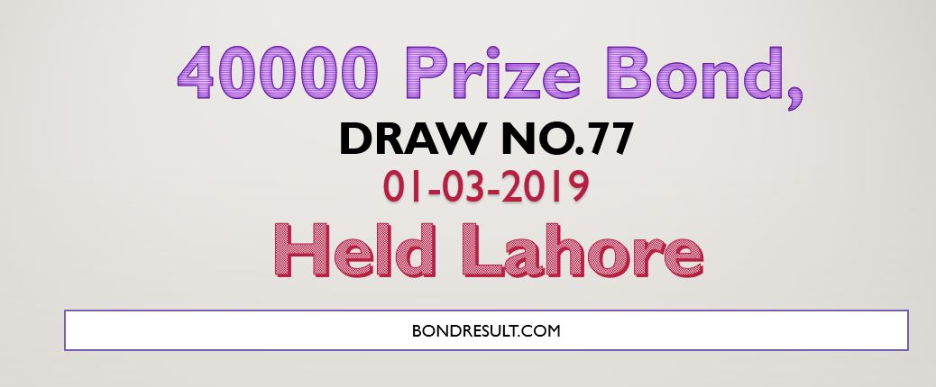 Rs. 40000 Prize bond 01 March, 2019 Full list Draw #77 Lahore