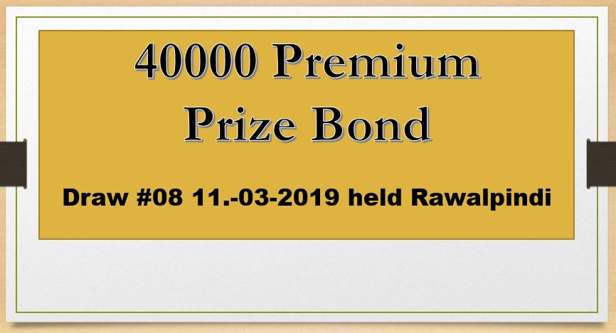 Premium 40000 Prize bond list Draw #08 Result, 11 March, 2019 Rawalpindi