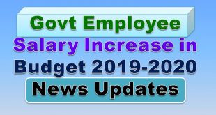 News udpate of Increase Salaries Government Employees in Budget 2019-2020